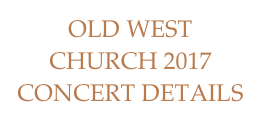 OLD WEST CHURCH 2017 CONCERT DETAILS